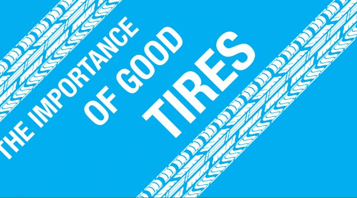 Why Tires Are Much More Important Than You Think